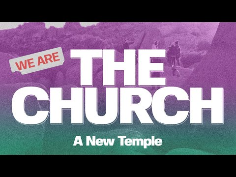 We Are The Church #2 A New Temple