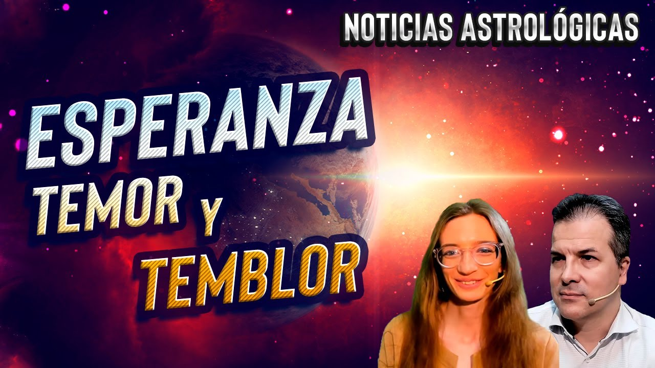 Esperanza, Temor y Temblor - Noticias Astrológicas