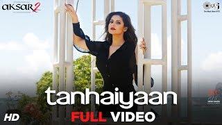 Tanhaiyaan Full Song Video - Aksar 2 | Zareen Khan, Abhinav | Amit Mishra | Mithoon | Bollywood Hits
