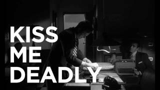 Three Reasons: Kiss Me Deadly - The Criterion Collection