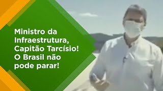 Ministro da Infraestrutura, Capitão Tarcísio! O Brasil não pode parar!
