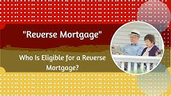 Who Is  Eligible for a Reverse Mortgage?