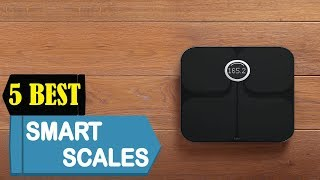 5 Best Smart Scales 2018 | Best Smart Scale Reviews | Top 5 Smart Scales