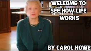 welcome to see how life works by carol howe