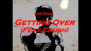 (박경) Park Kyung (Block B) - Getting over (ft. Crush) [Audio + Download + ENG Lyrics]