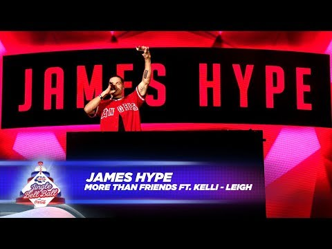 James Hype - 'More Than Friends' FT. Kelli-Leigh - (Live At Capital's Jingle Bell Ball 2017)
