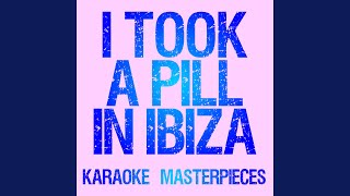I Took A Pill In Ibiza (Originally Performed by Mike Posner) (Instrumental Karaoke Version)