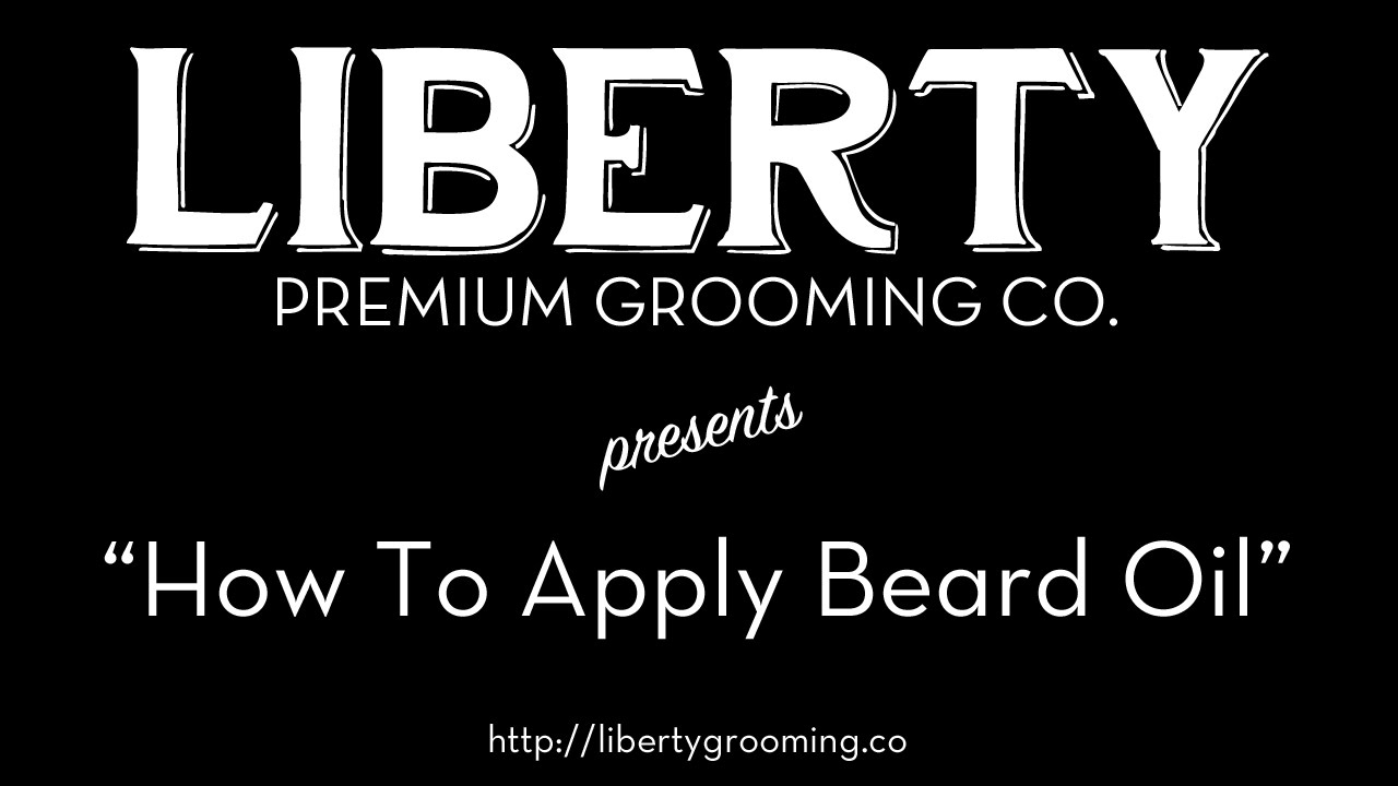 How To Apply Beard Oil - Presented by Liberty Premium ...
