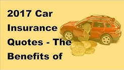 2017 Car Insurance Quotes  | The Benefits of Obtaining a Quote for Car Insurance