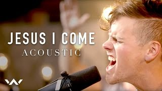 Jesus I Come (Acoustic Version)