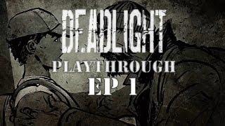 DEADLIGHT WALKTHROUGH [PC] - Ep. 1 - The Beginning