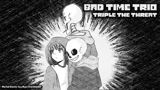 Bad Time Trio Triple The Threat Metal Remix by NyxTheShield.mp3