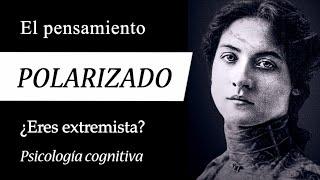 """EL PENSAMIENTO POLARIZADO (Documental de Psicología) - La Trampa Cognitiva del """"TODO o NADA"""""""
