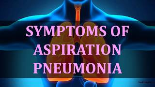 SYMPTOMS OF ASPIRATION PNEUMONIA
