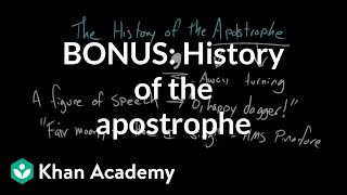 BONUS: History of the apostrophe | The Apostrophe | Punctuation | Khan Academy