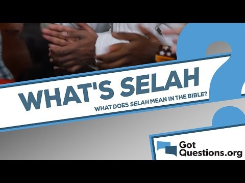 What does selah mean in the Bible? | GotQuestions org