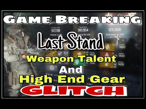 The Division 1.6 Weapon Talent And High End Gear Last Stand GLITCH
