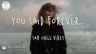 You said forever... sad chill vibes