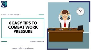 6 Easy Ways to Combat Work Stress | Cafecounsel Guides
