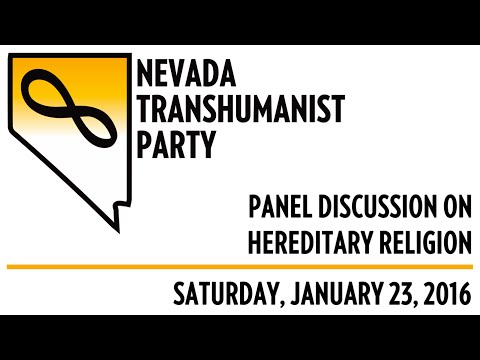 Panel Discussion on Hereditary Religion - Nevada Transhumanist Party