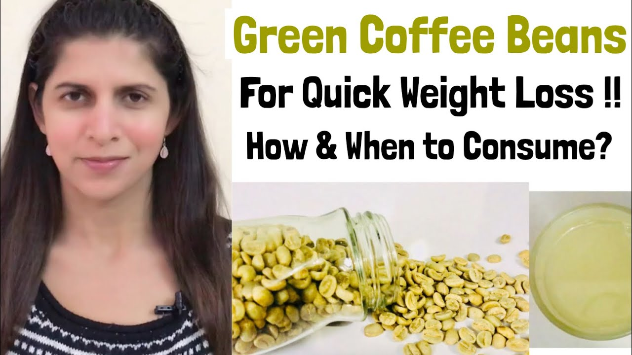 Green Coffee Beans For Weight Loss Best Time To Consume How To