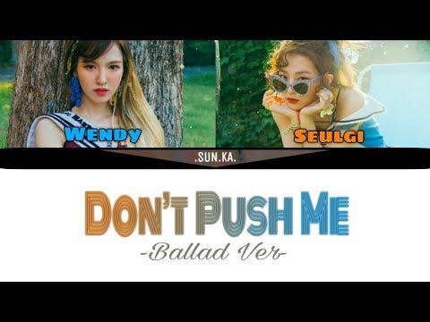 밀지마(Don't Push Me) Ballad Ver.  - Wendy x Seulgi (HAN/ROM/ENG)