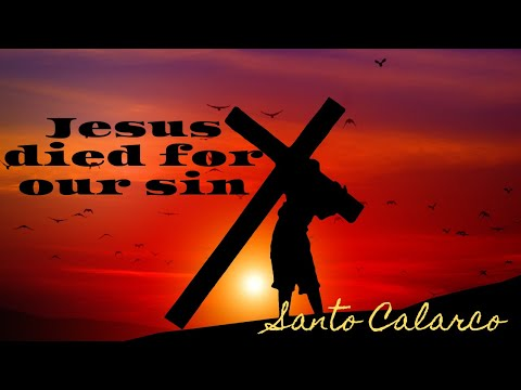 """Santo Calarco - """"Jesus Died For Our Sins"""" - Does this mean God PUNISHED Him for our sins?"""