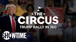 360 VR: Donald Trump Rallies 'Build That Wall!' | THE CIRCUS | SHOWTIME