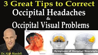 3 Great Tips to Correct Occipital Headaches & Occipital Visual Problems - Dr Mandell