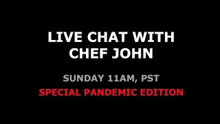 Live Chat with Chef John - Special Pandemic Edition
