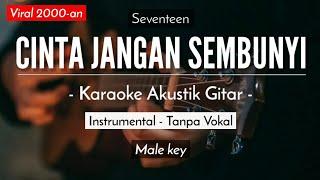 Cinta Jangan Sembunyi - Seventeen (Karaoke Akustik)