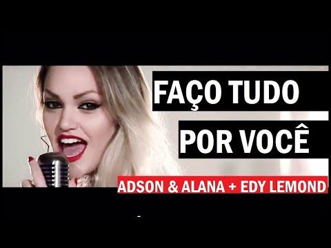 Faço Tudo Por Você - Adson & Alana + Edy Lemond ( Clipe HD Oficial ) Dj Cleber Mix 2018 - Lançamento