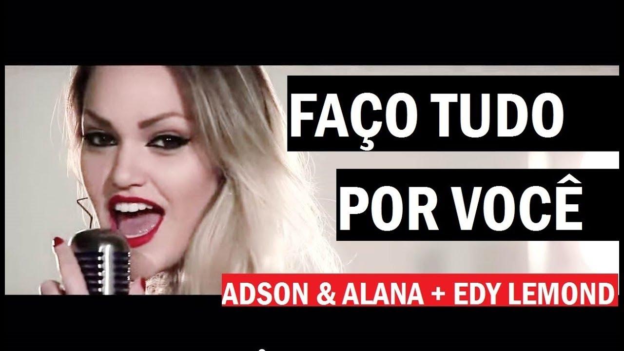 Faco Tudo Por Voce Adson Alana Edy Lemond Clipe Hd Oficial