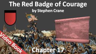 Chapter 17 - The Red Badge of Courage by Stephen Crane(, 2011-07-27T02:12:35.000Z)