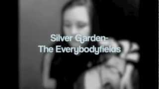Watch Everybodyfields Silver Garden video