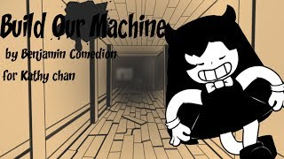 【For Kathy chan★】(Animation) ''Build Our Machine'' Bendy and the Ink Machine Cover