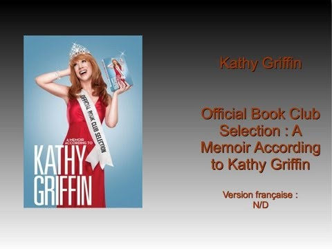 A Discussion of Official Book Club Selection A Memoir According to Kathy Griffin