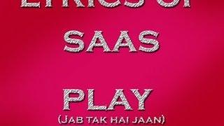 Saas Lyrics - Lyrics of Jab Tak Hai Jaan Songs