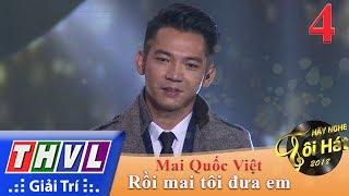 THVL | Hãy Nghe Tôi Hát Mùa 3 – Tập 4[5]: Rồi Mai Tôi Đưa Em - Mai Quốc Việt