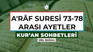 Kur'an Sohbetleri | A'RÂF SURESİ 73-78. AYETLER