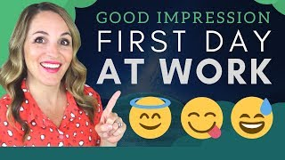 How To Make A Good Impression First Day On The Job - Tips For Starting a New Job