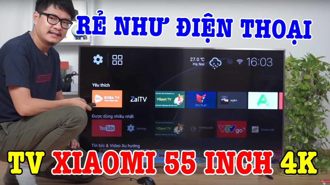 Trên tay TV Xiaomi 4S 55 inch 4K CỰC LỚN, RẺ NHƯ điện thoại Xiaomi