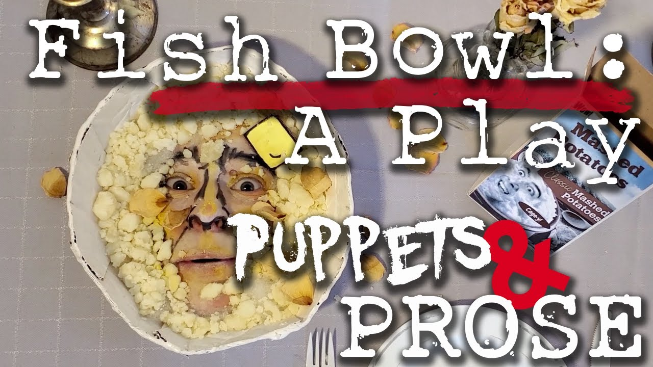 Puppets & Prose: Fish Bowl - A Play