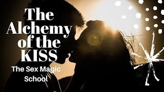 Sex Magic 101- the Alchemy of the Kiss