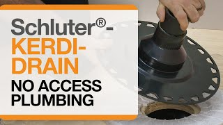 Schluter®-KERDI-DRAIN Installation with No Access to Plumbing