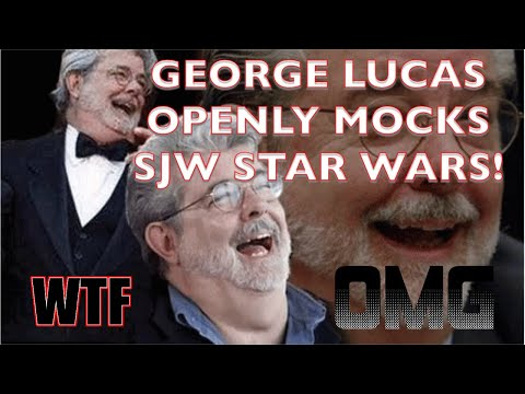 GEORGE LUCAS HATES SJW STAR WARS!  I DO TOO.