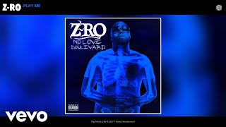 Z-Ro - Play Me (Audio)