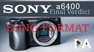 Sony a6400 Thorough Review (Long Format) | 4K