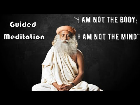 Sadhguru guided meditation, I am Not this Body, I am Not this Mind with background music