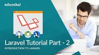 Laravel Tutorial For Beginners Part - 2 | Laravel PHP Framework | Laravel Training | Edureka